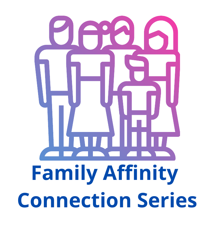 Family Affinity Connection Series